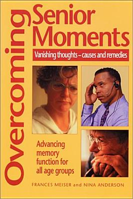 Overcoming Senior Moments By Meiser, Frances/ Anderson, Nina