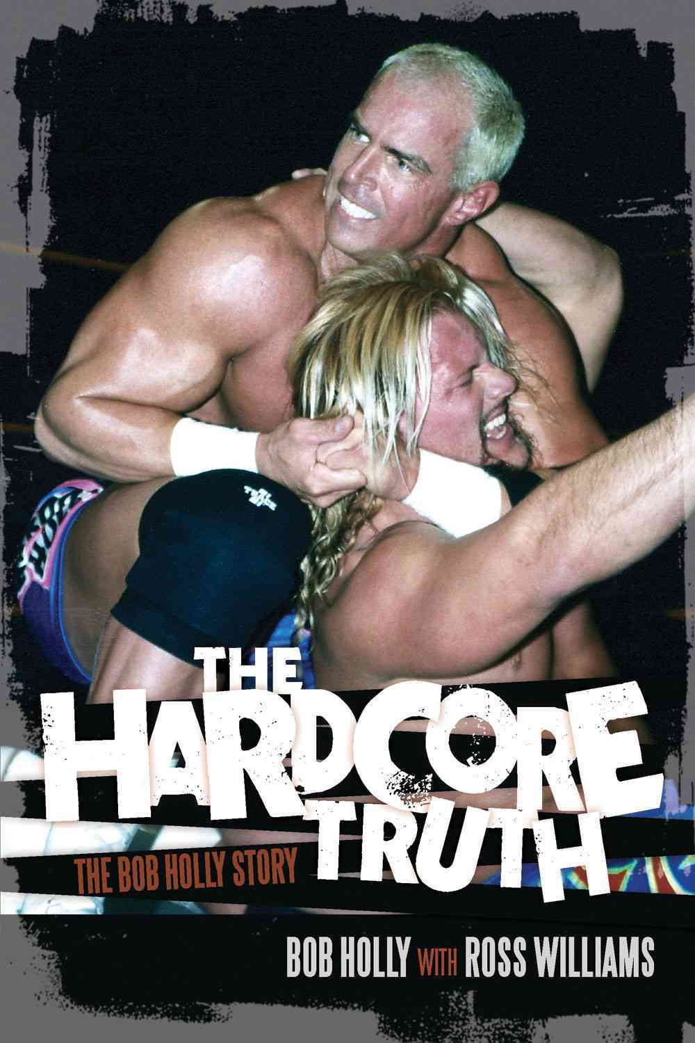 The Hardcore Truth By Holly, Bob/ Williams, Ross